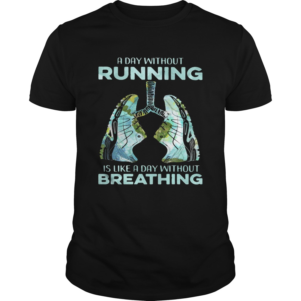 A Day Without Running Is Like A Day Without Breathing Shoes  Unisex