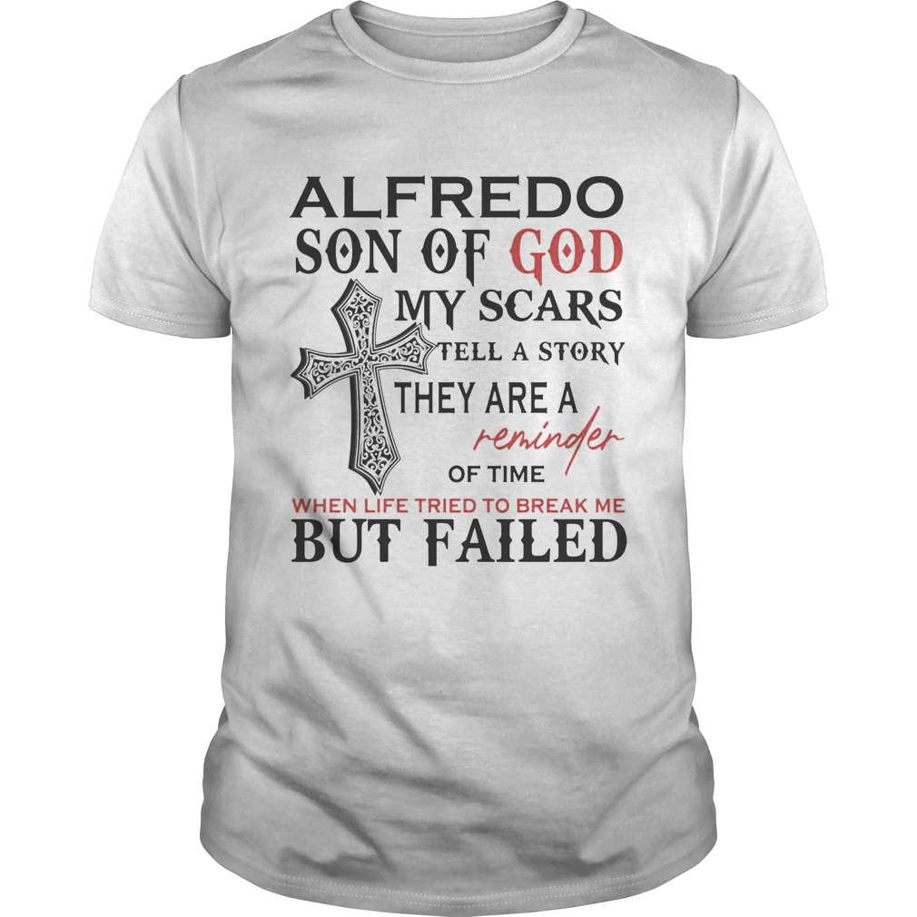 Alfredo son of god my scars tell a story they are a reminder of time when life tried to break me bu Unisex