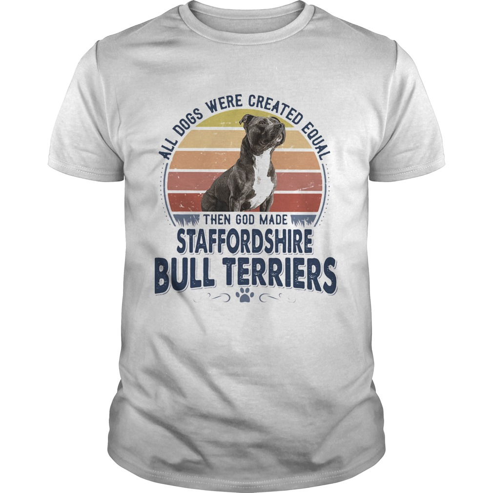All Dogs Were Created Equal Then God Made Staffordshire Bull Terriers Vintage Retro  Unisex