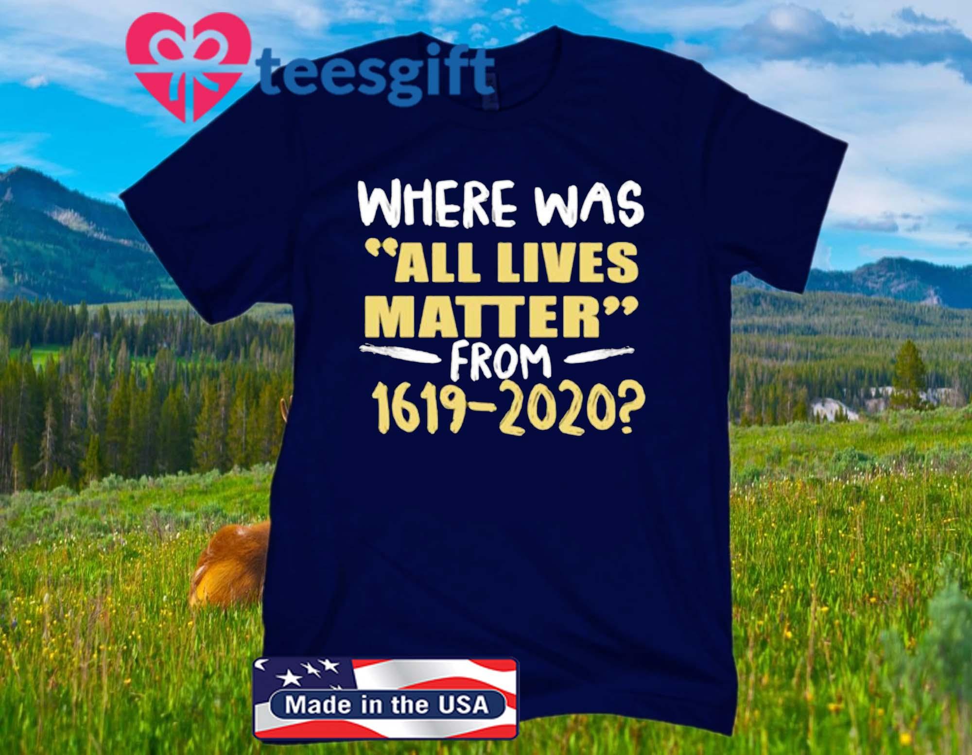 All Lives Matter From 1619 - 2020 T-Shirt
