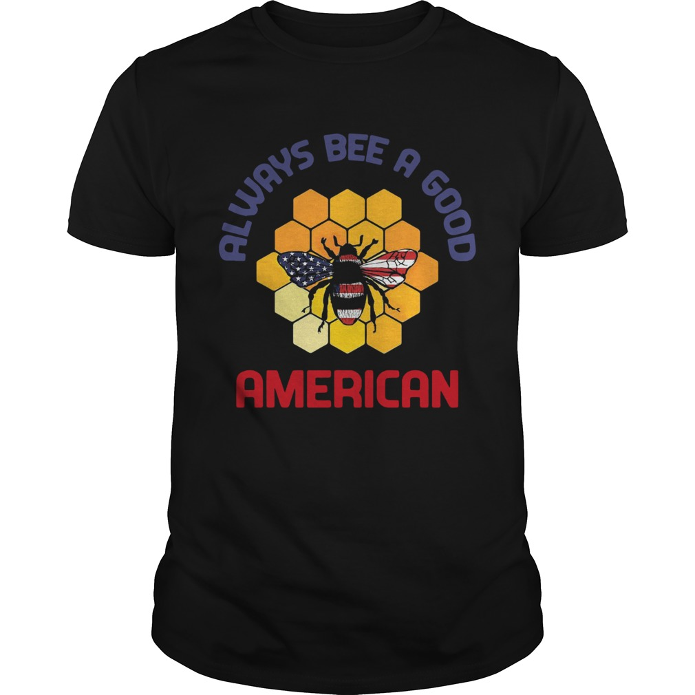 Always Bee A Good American Flag Independence Day  Unisex