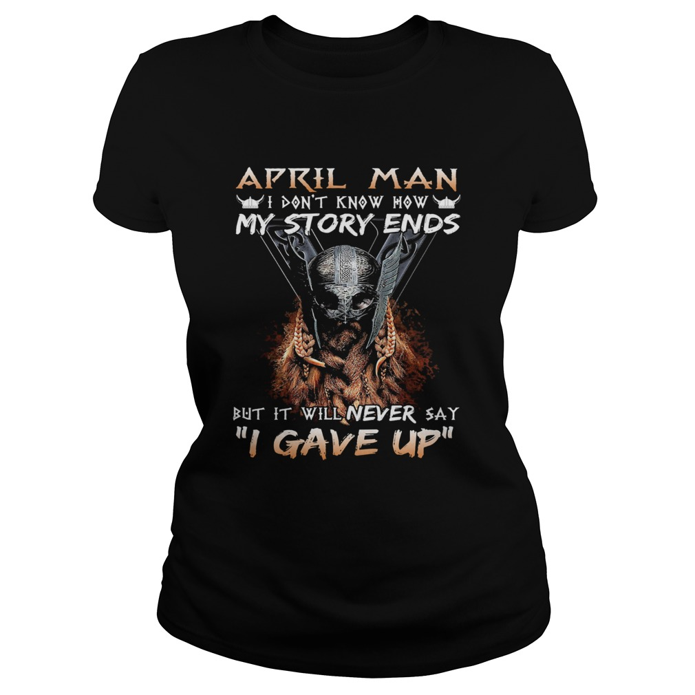 April man I dont know how my story ends but it will never say I gave up  Classic Ladies