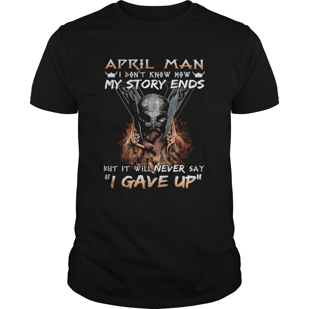 April man I dont know how my story ends but it will never say I gave up  Unisex