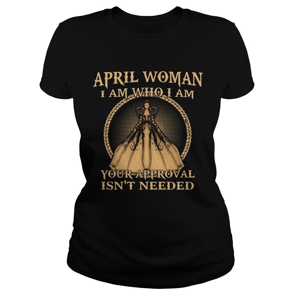 April Woman I Am Who I Am Your Approval Isnt Needed  Classic Ladies