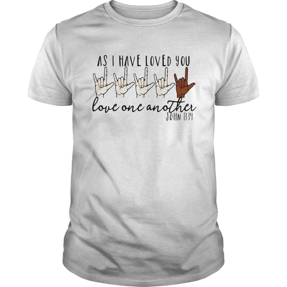 As I Have Loved You Love One Another John 1334  Unisex