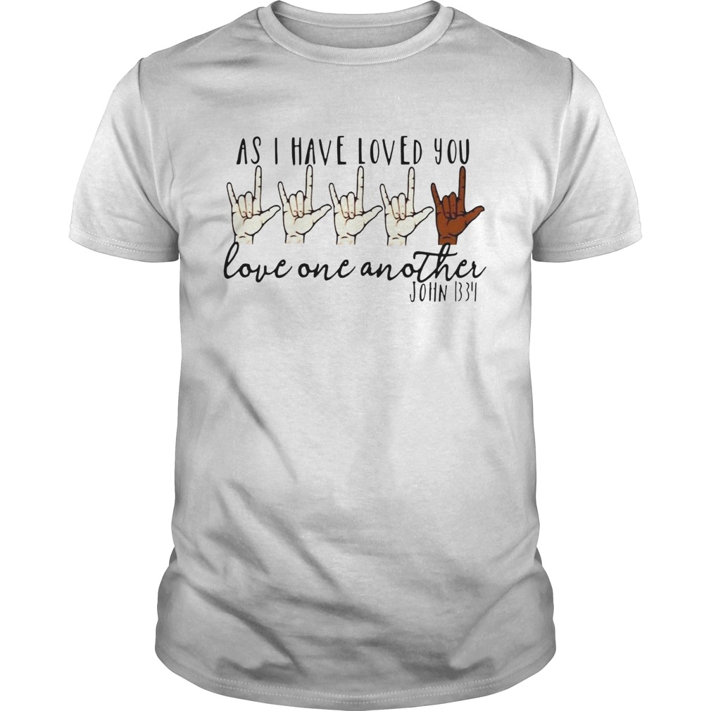As i have loved you love one another john  Unisex