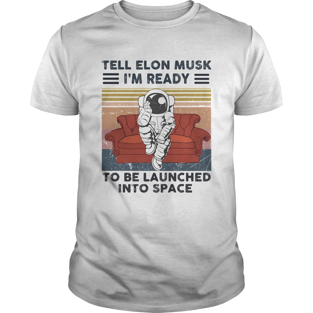 Astronaut tell elon musk im ready to be launched into space vintage retro  Unisex