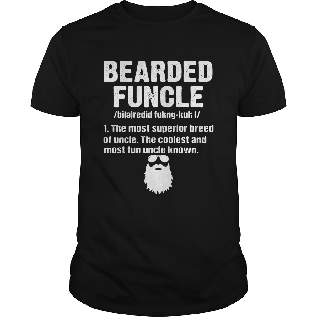 Bearded funcle the most superior bread of uncle the coolest and most fun  Unisex