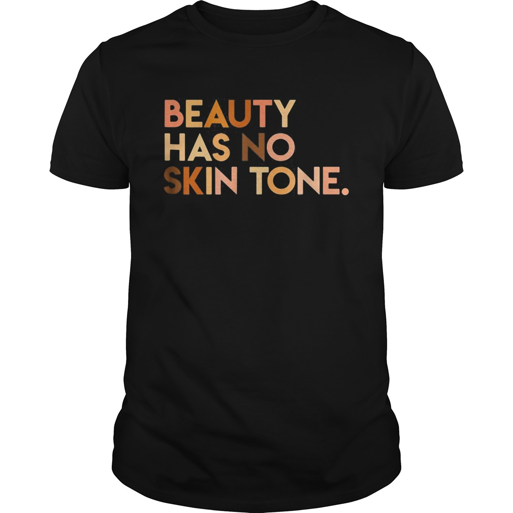 Beauty has no skin tone Black lives matter  Unisex