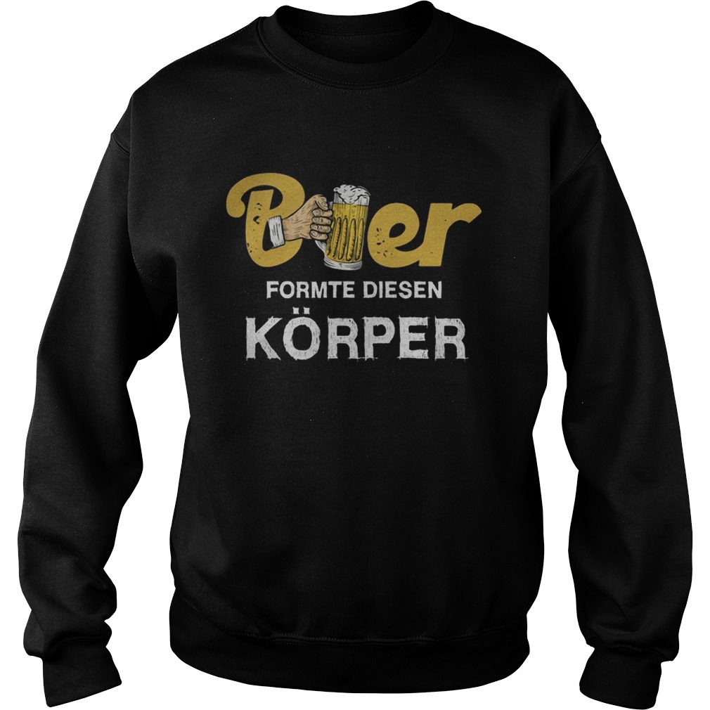 Beer formte diesen korper  Sweatshirt