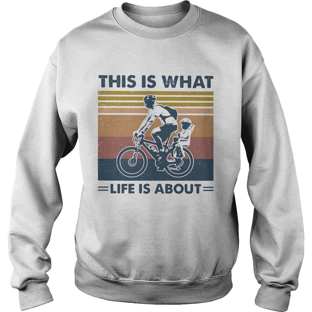 Bicycle this is what life is about vintage retro  Sweatshirt