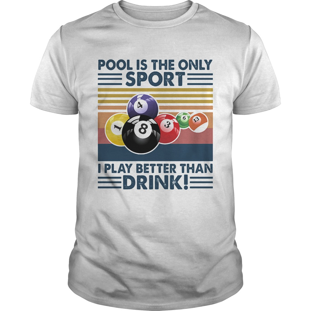 Billiard pool is the only sport i play better than drink vintage retro  Unisex