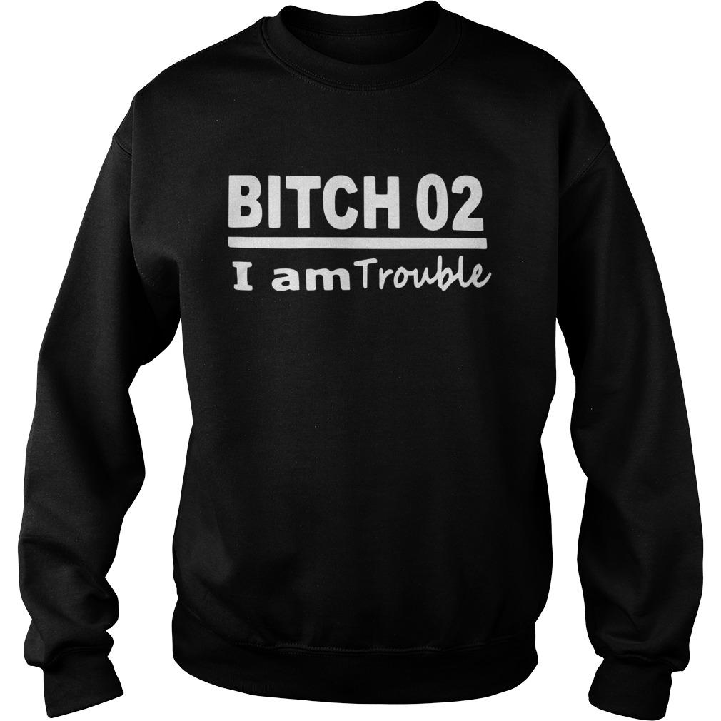 Bitch 02 I Am Trouble  Sweatshirt