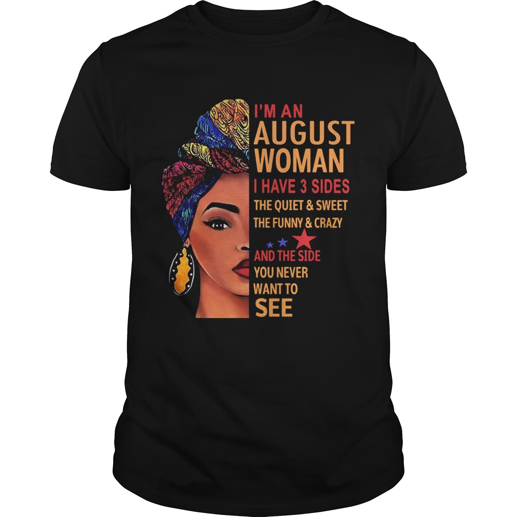 Black woman im an august woman i have 3 sides the quiet and sweet the funny and crazy and the side Unisex