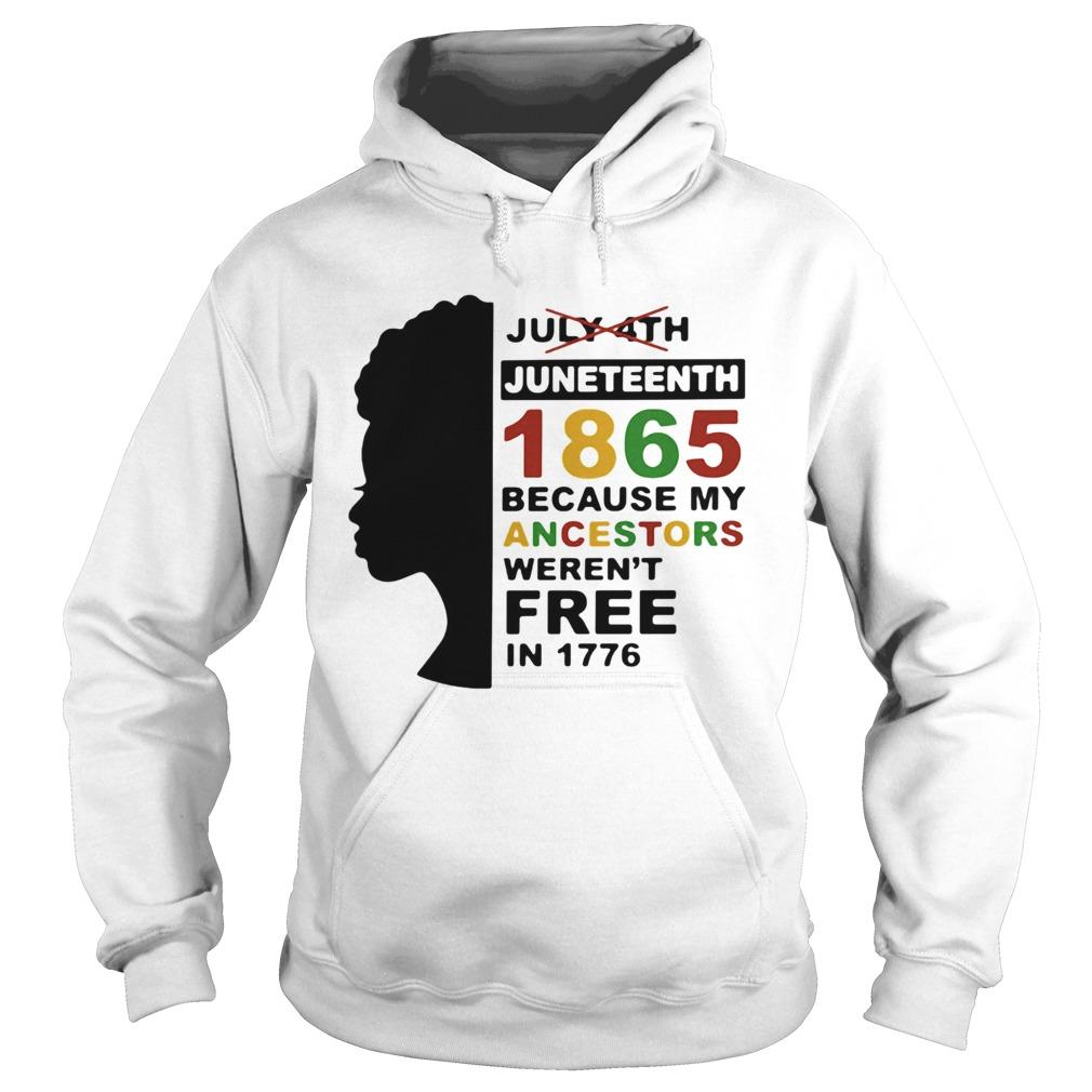 Black woman juneteenth day 1865 because my ancestors werent free in 1776  Hoodie