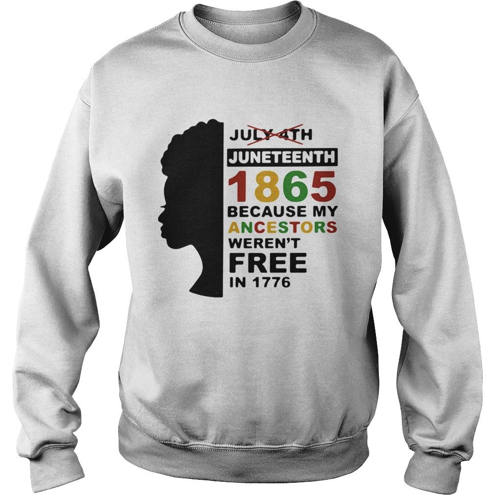 Black woman juneteenth day 1865 because my ancestors werent free in 1776  Sweatshirt