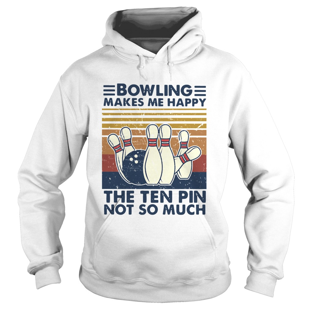 Bowling Makes Me Happy The Ten Pin Not So Much Vintage  Hoodie