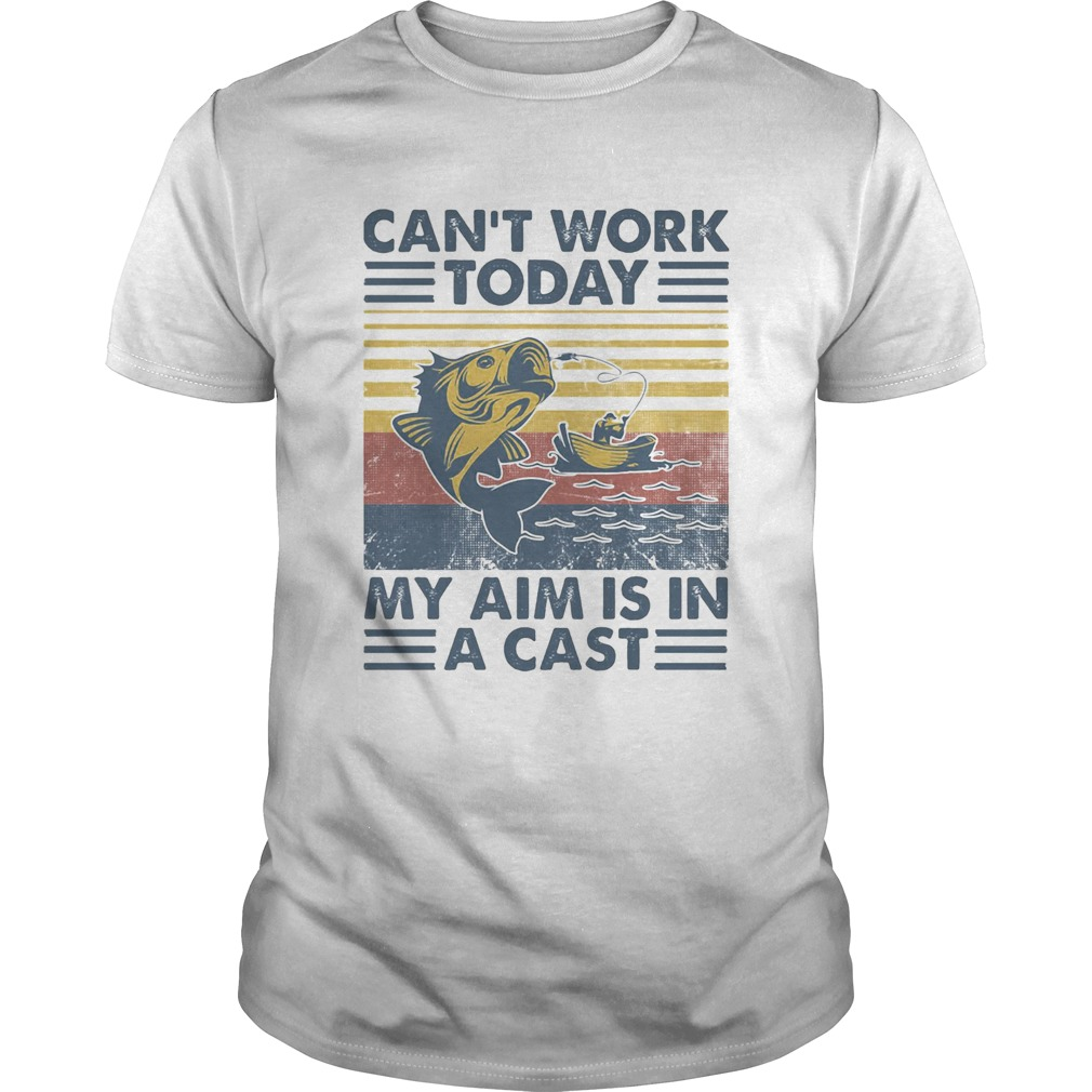 Cant Work Today My Aim Is In A Cast Vintage Retro Fishing  Unisex