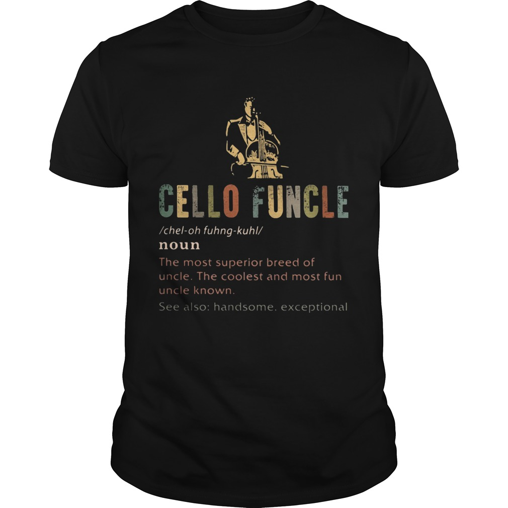 Cello funcle noun the most superior breed of uncle the coolest and most fun uncle known  Unisex