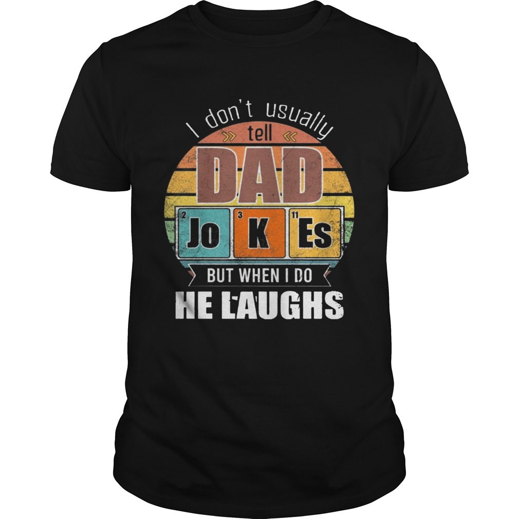 Chemistry Father I Dont Always Usually Tell Dad Jokes But When I Do He Laughs Vintage  Unisex