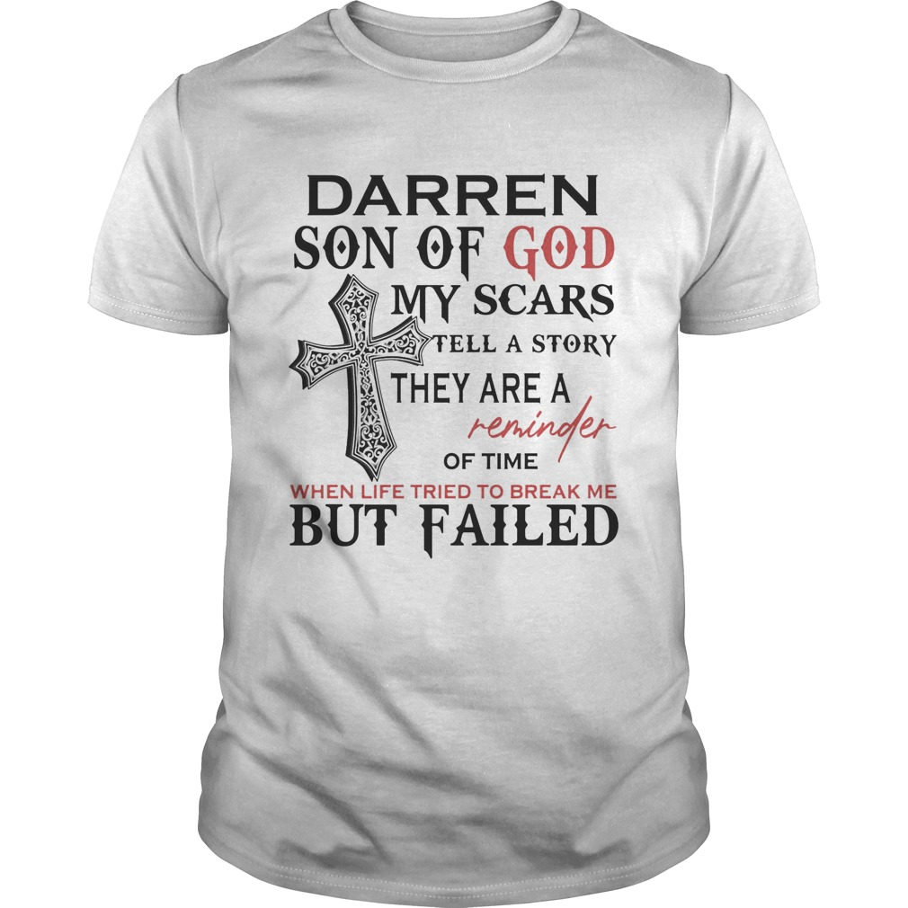 Darren son of god my scars tell a story they are a reminder of time when life tried to break me but Unisex