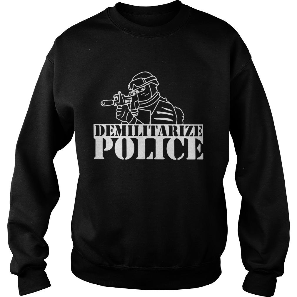 Demilitarize Police  Sweatshirt