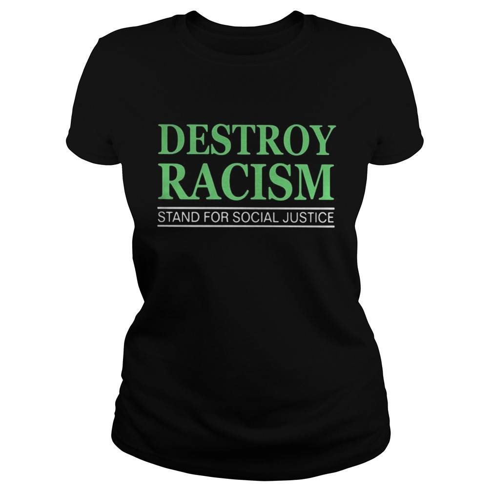 Destroy racism stand for social justice  Classic Ladies