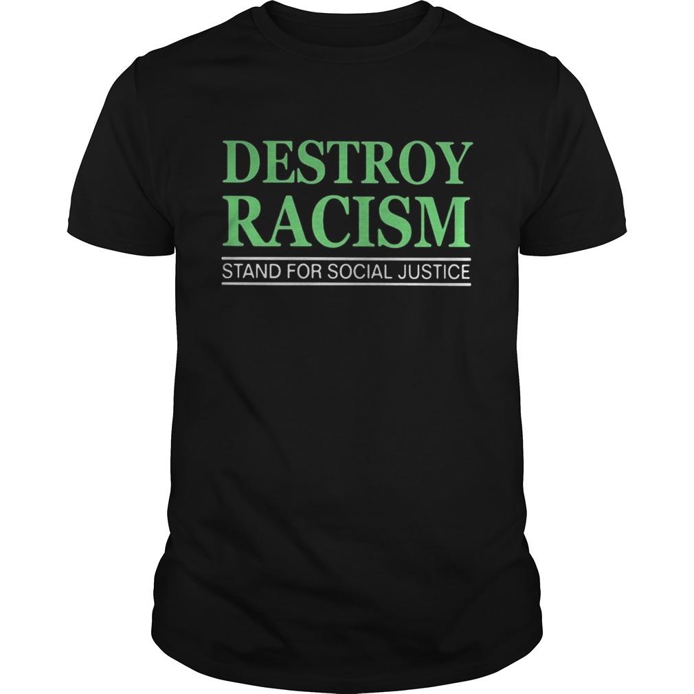 Destroy racism stand for social justice  Unisex
