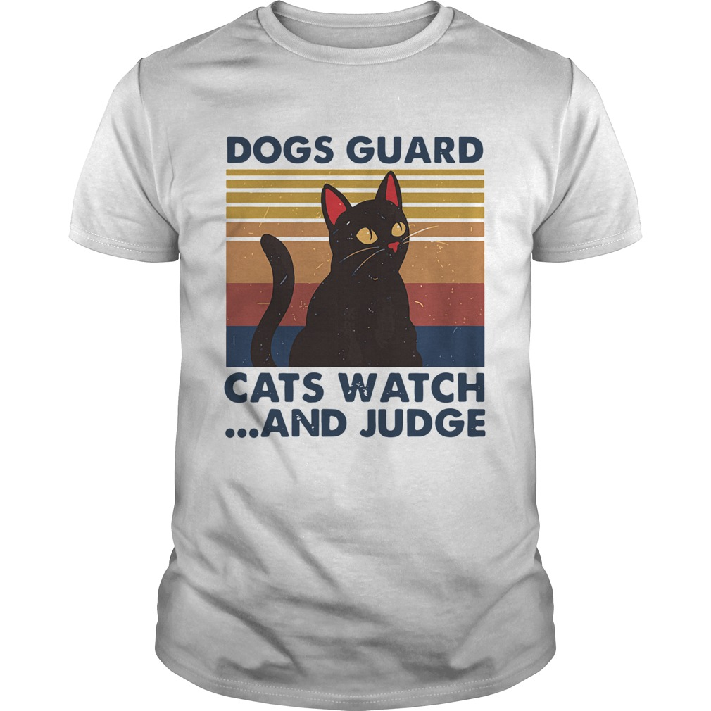 Dogs Guard Cats Watch And Judge Vintage Unisex