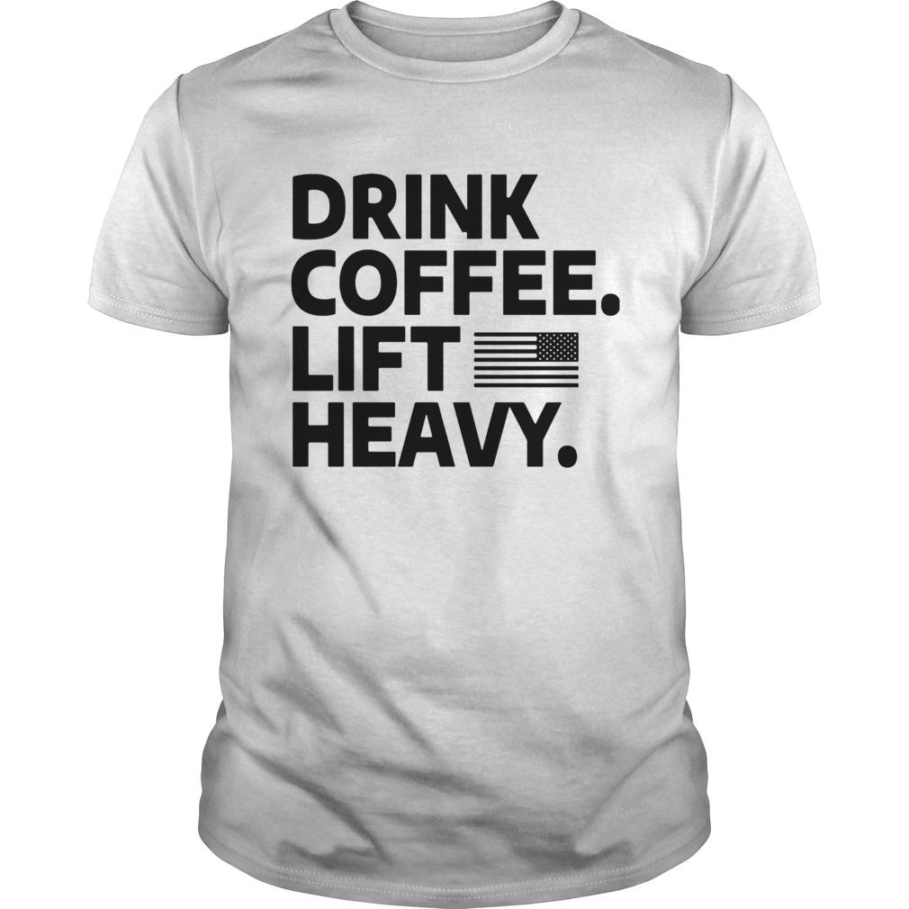 Drink coffee lift heavy flag  Unisex