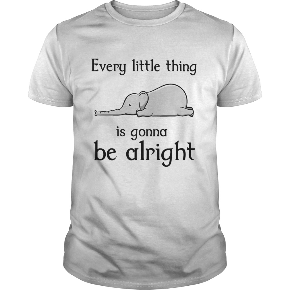 Elephant every little thing is gonna be alright  Unisex
