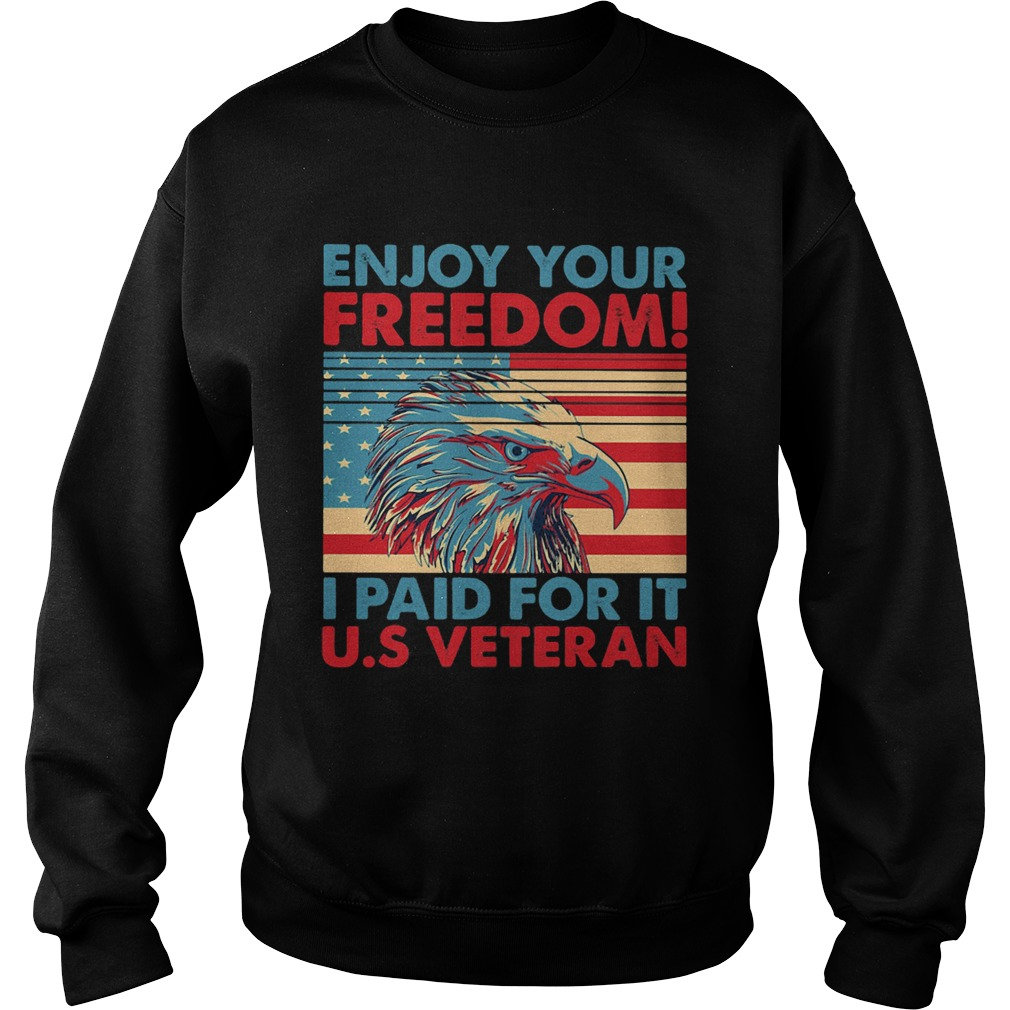 Enjoy your freedom I paid for it US American flag veteran Independence day  Sweatshirt