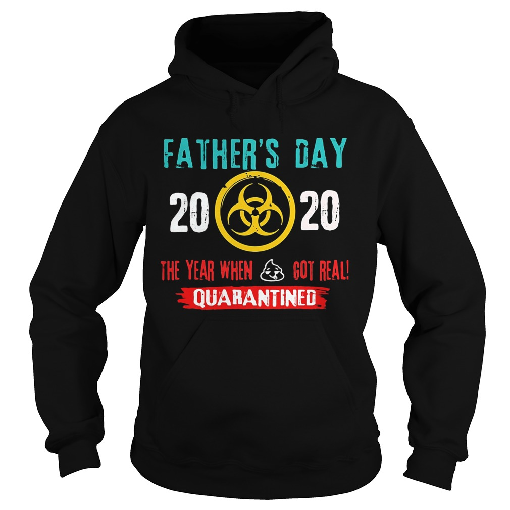 Fathers day 2020 the year when got real quarantine  Hoodie