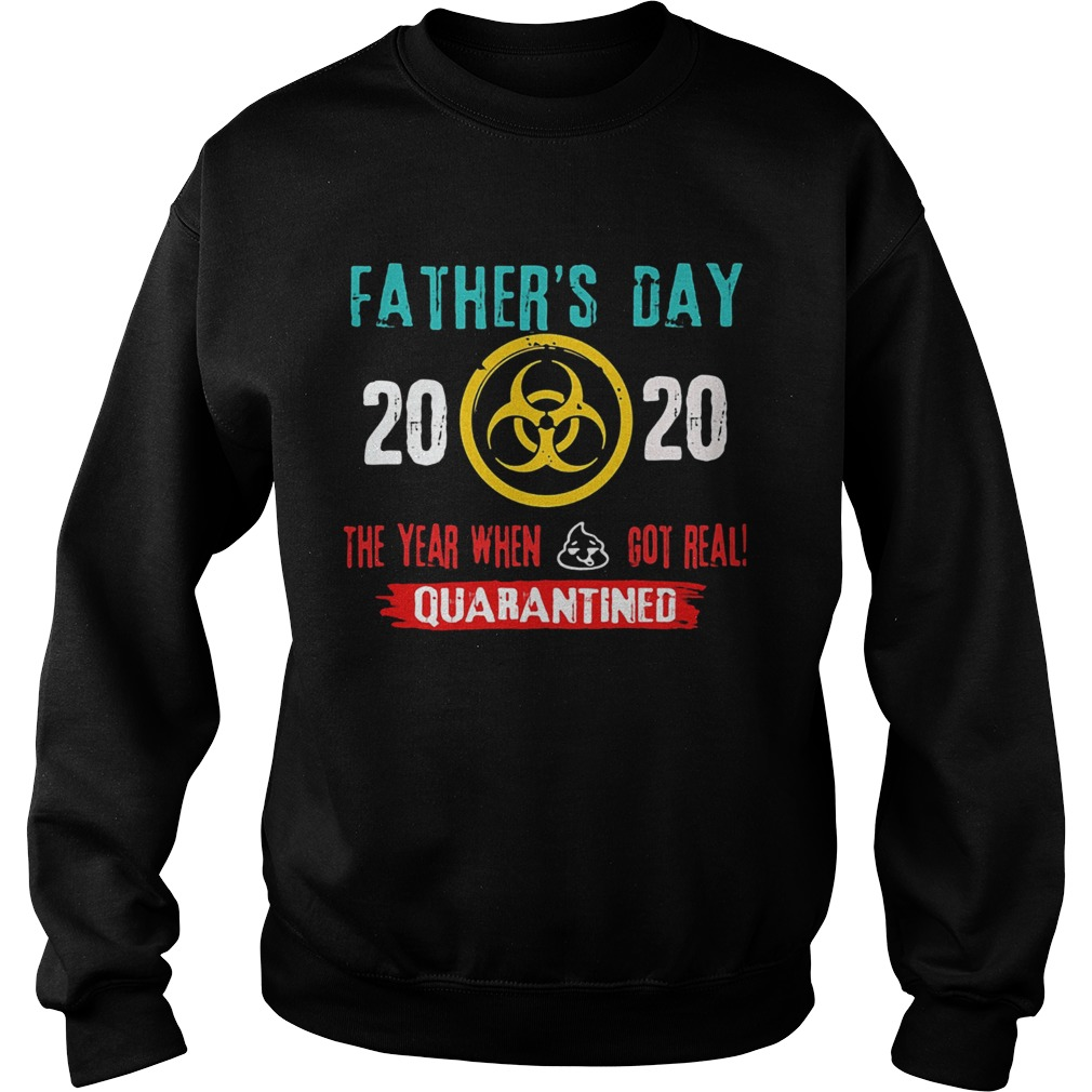 Fathers day 2020 the year when got real quarantine  Sweatshirt