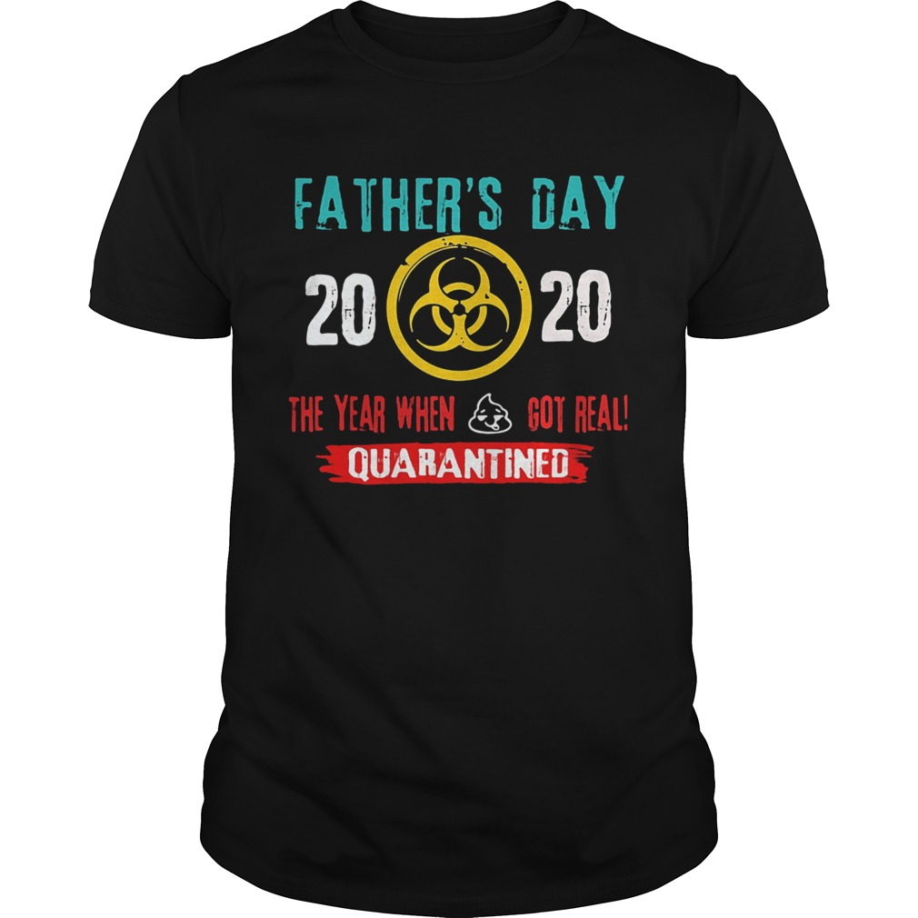Fathers day 2020 the year when got real quarantine  Unisex