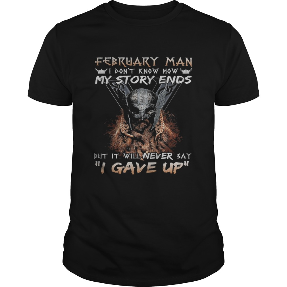 February man I dont know how my story ends but it will never say I gave up  Unisex