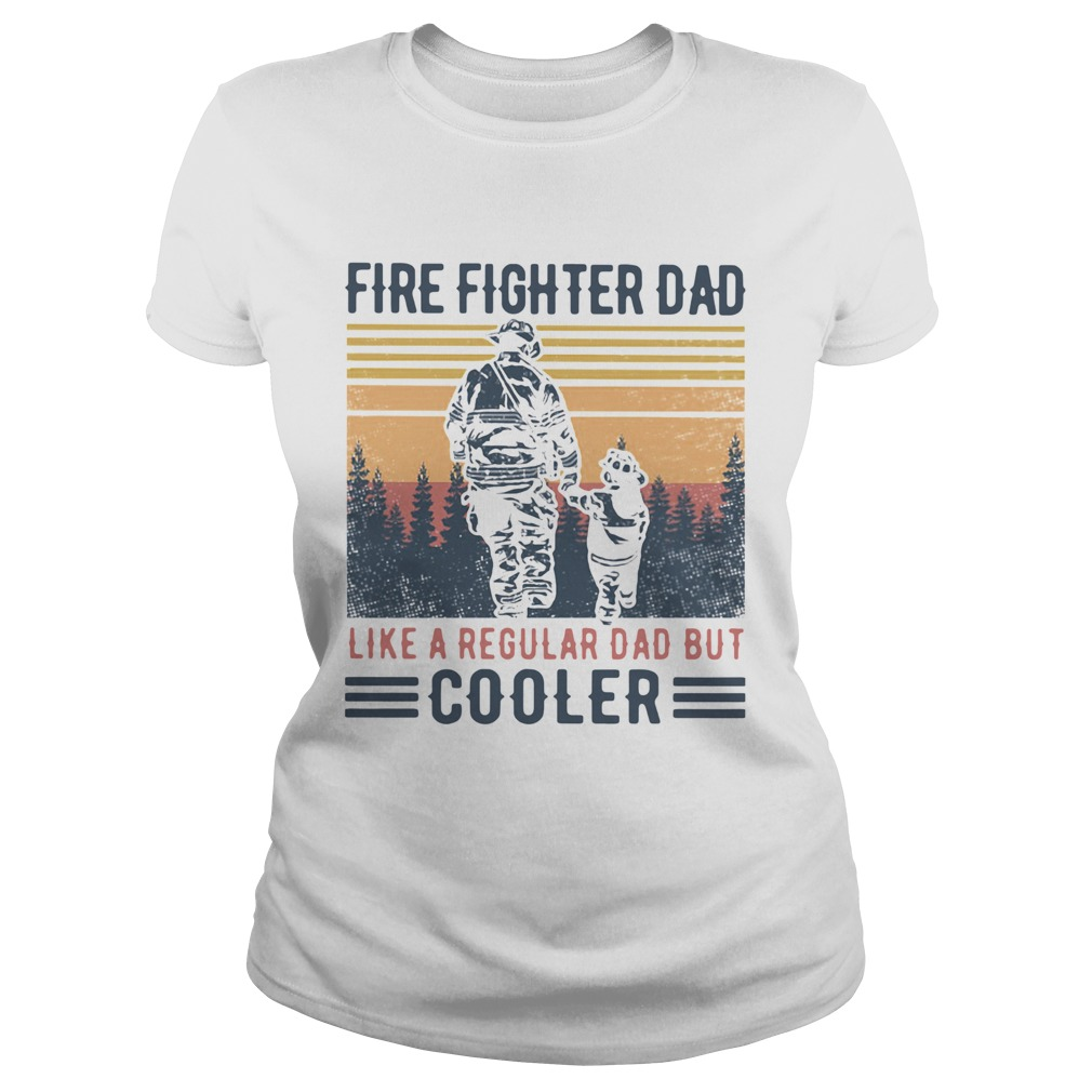 Fire Fighter Dad Like A Regular Dad But Cooler Vintage  Classic Ladies