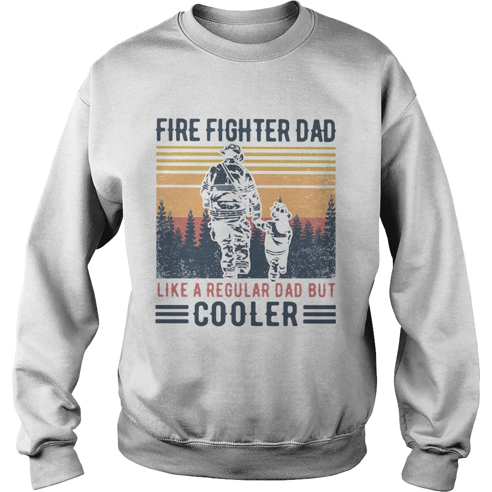 Fire Fighter Dad Like A Regular Dad But Cooler Vintage  Sweatshirt