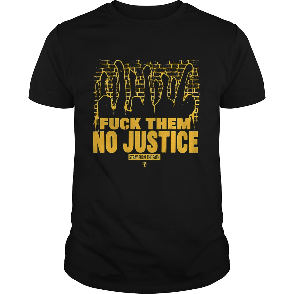Fuck them no justice stray from the path  Unisex