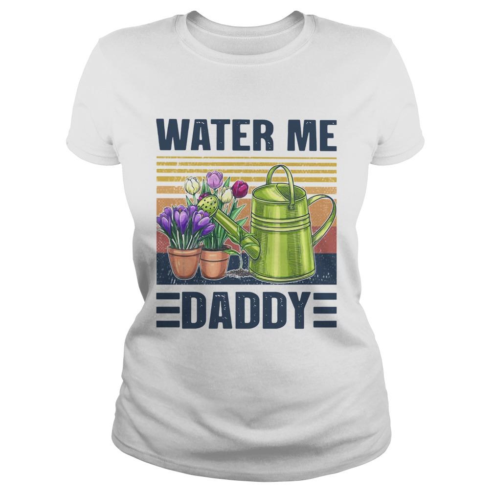 Garden Water Me Daddy Vintage  Classic Ladies