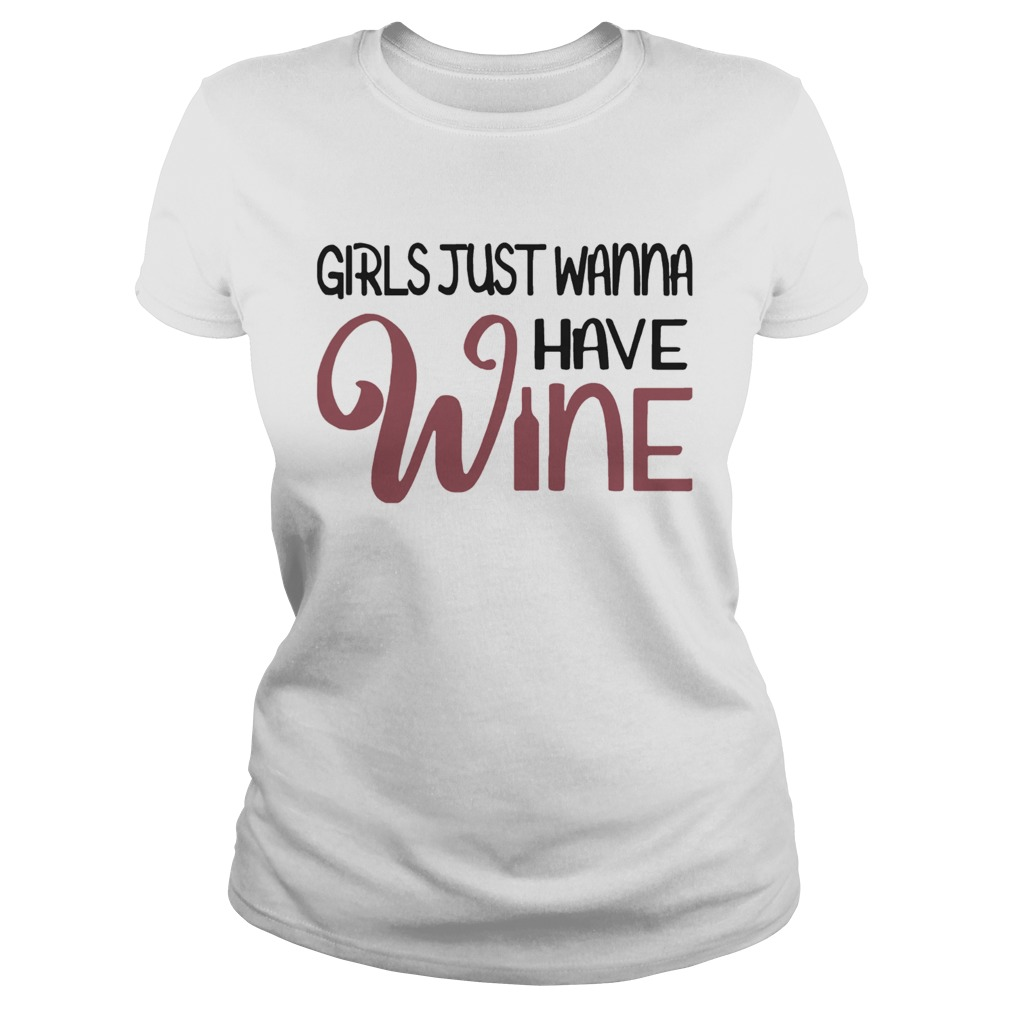 Girls Just Wanna Have Wine  Classic Ladies