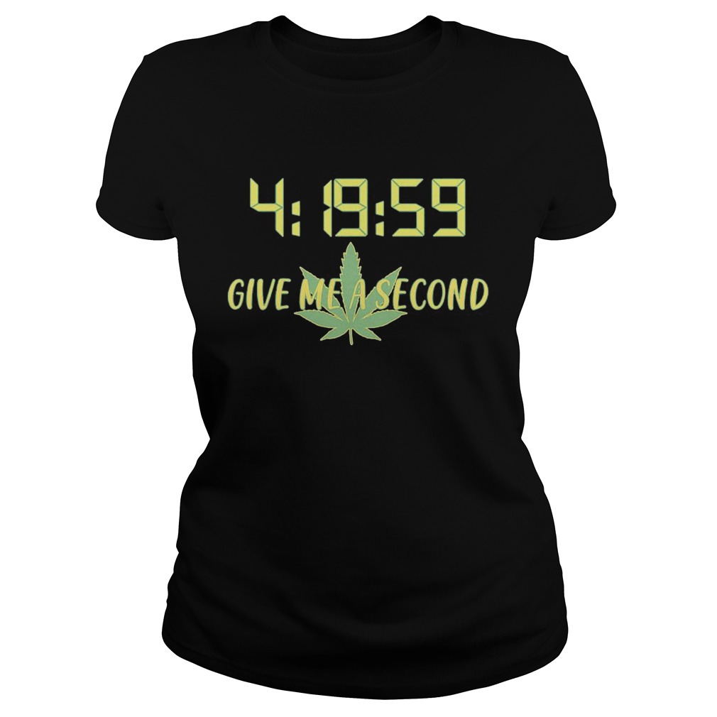 Give Me A Second Weed Marijuana Leaf  Classic Ladies