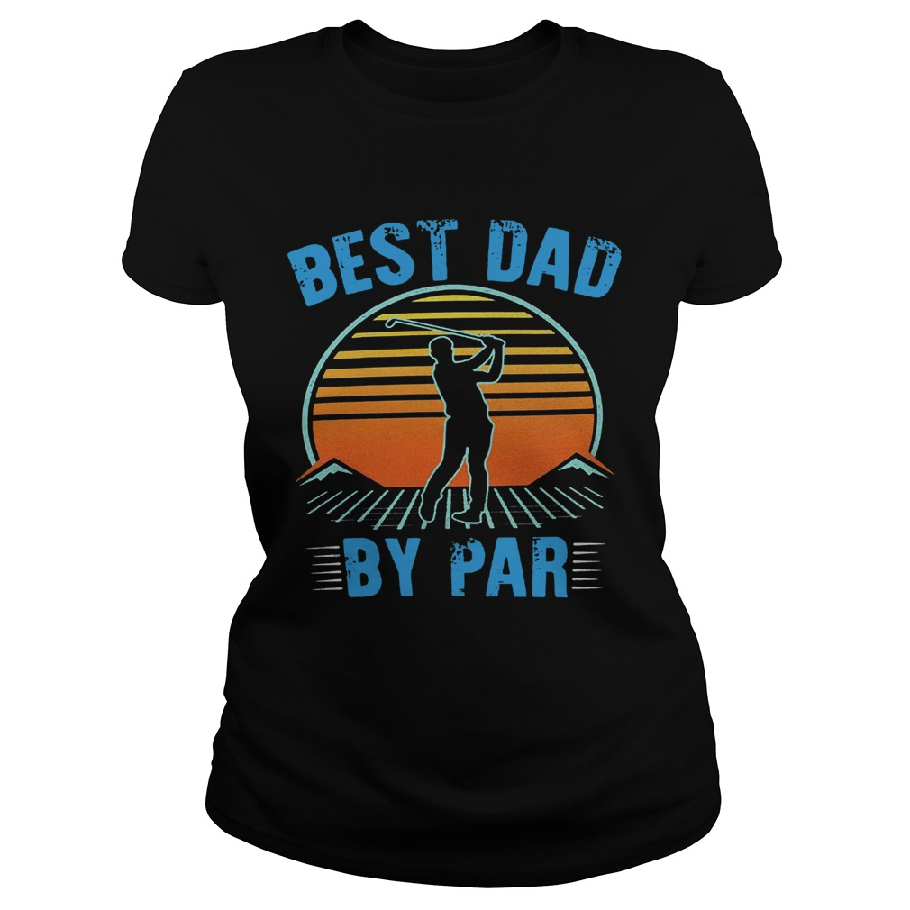 Golf best dad by par happy fathers day sunset vintage retro  Classic Ladies