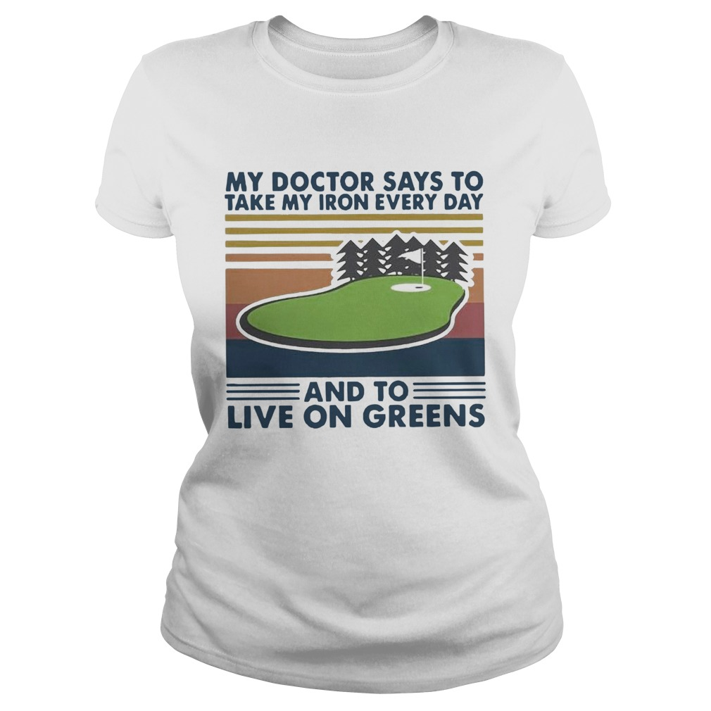 Golf My Doctor Says To Take My Iron Every Day And To Live On Greens Vintage  Classic Ladies