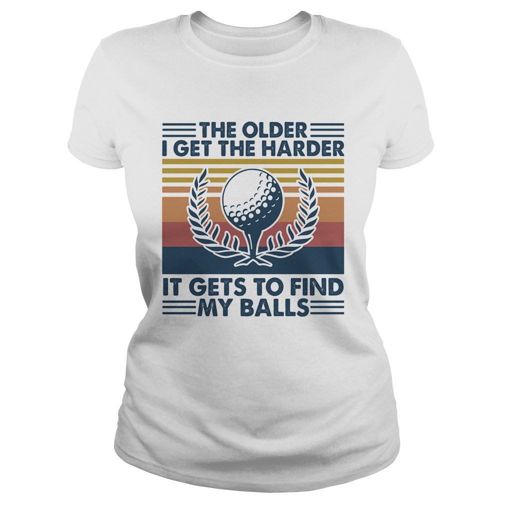 Golf the older i get the harder it gets to find my balls vintage retro  Classic Ladies