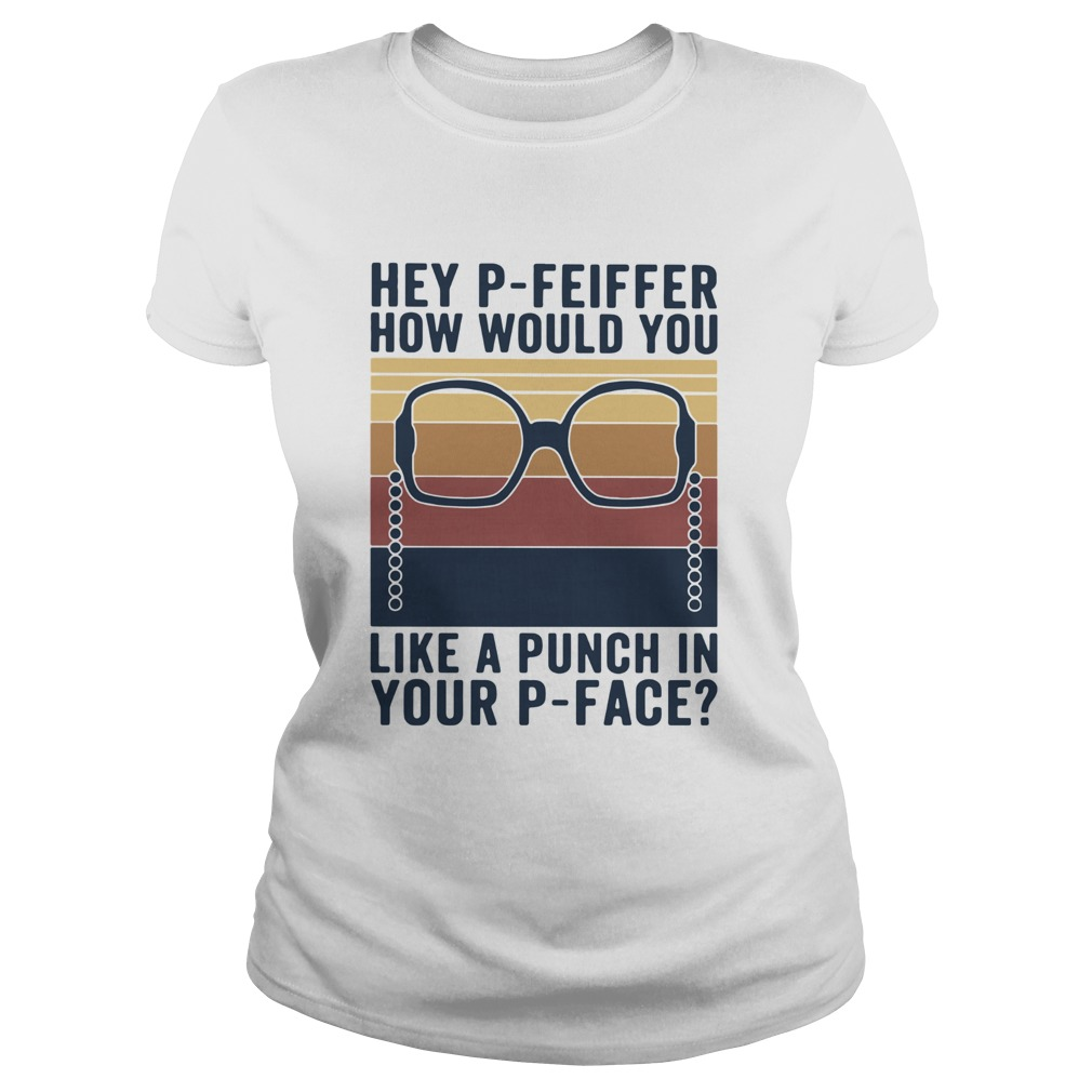 Hey Pfeiffer How Would You Lika A Punch In Your Pface Vintage  Classic Ladies