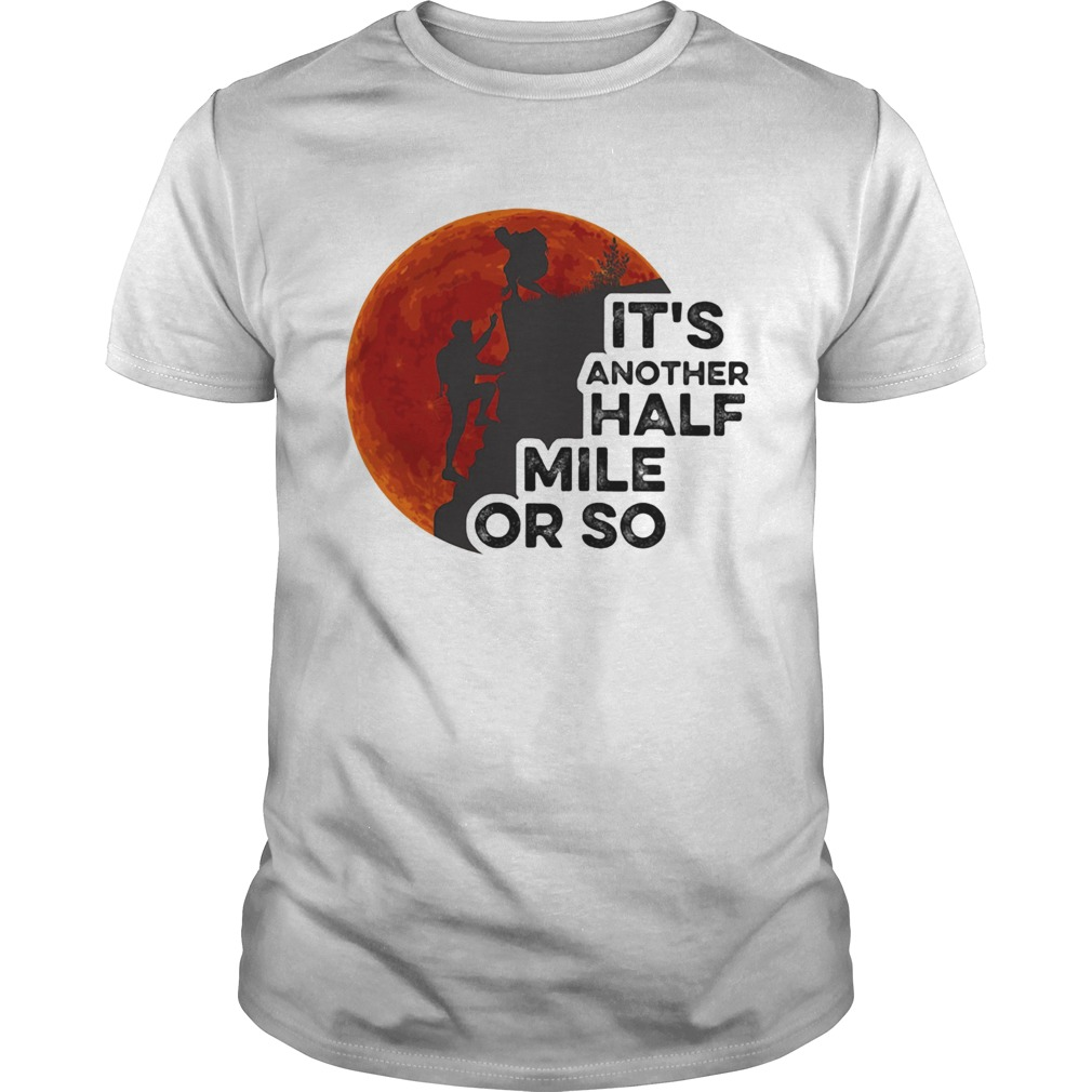 Hiking its another half mile or so moon blood  Unisex