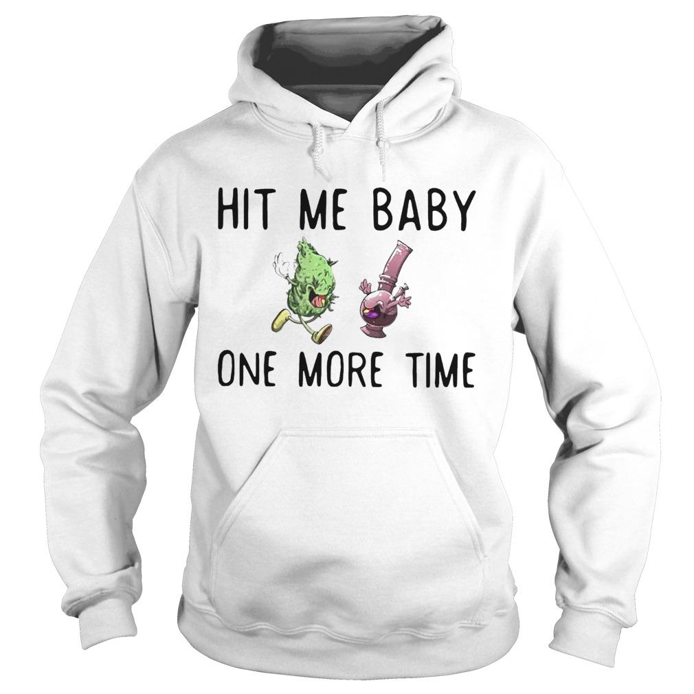 Hit Me Baby One Time Weed  Hoodie