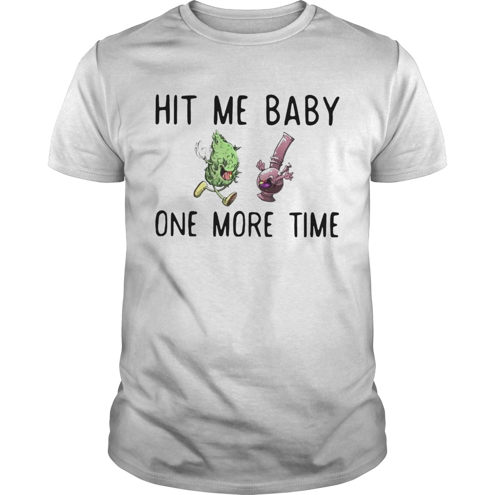 Hit Me Baby One Time Weed  Unisex