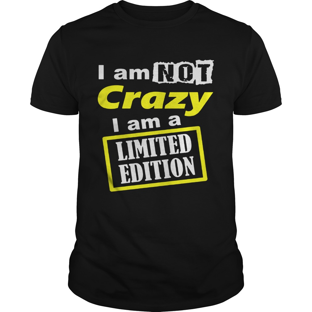 I Am Not Crazy  Unisex
